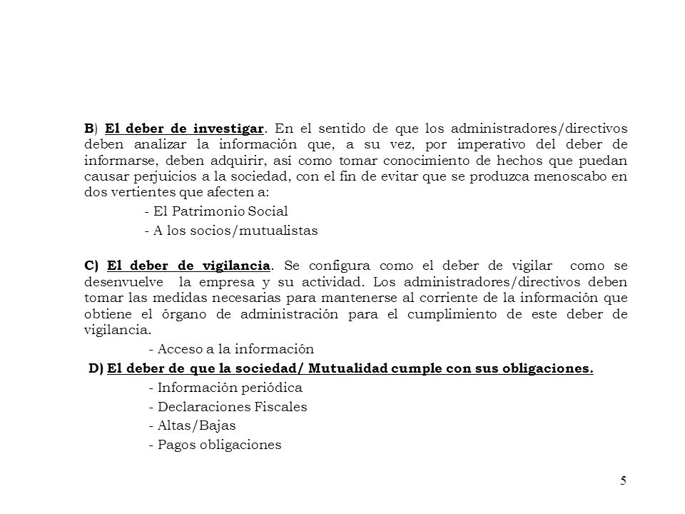 B ) El deber de investigar. En el sentido de que los administradores/directivos deben analizar la información que, a su vez, por imperativo del deber