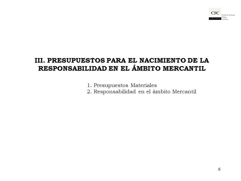 III. PRESUPUESTOS PARA EL NACIMIENTO DE LA RESPONSABILIDAD EN EL ÁMBITO MERCANTIL III. PRESUPUESTOS PARA EL NACIMIENTO DE LA RESPONSABILIDAD EN EL ÁMB