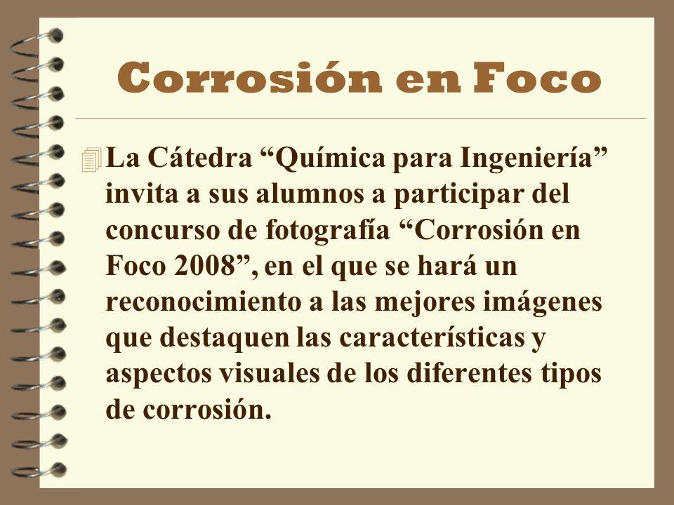 Corrosión en Foco 4 La Cátedra Química para Ingeniería invita a sus alumnos a participar del concurso de fotografía Corrosión en Foco 2008, en el que