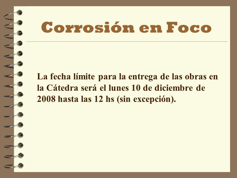 Corrosión en Foco Evaluación La evaluación de los trabajos se llevará acabo por los profesores de la cátedra.