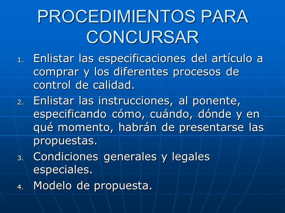 PROCEDIMIENTOS PARA CONCURSAR 1. Enlistar las especificaciones del artículo a comprar y los diferentes procesos de control de calidad. 2. Enlistar las