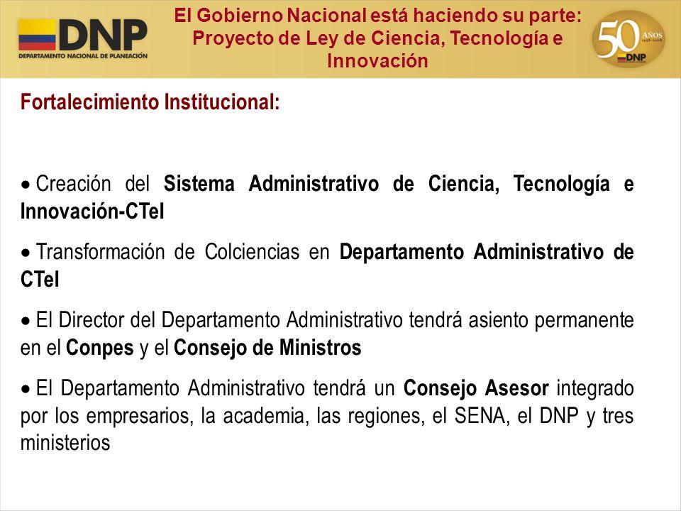 Fortalecimiento Institucional: Creación del Sistema Administrativo de Ciencia, Tecnología e Innovación-CTeI Transformación de Colciencias en Departame