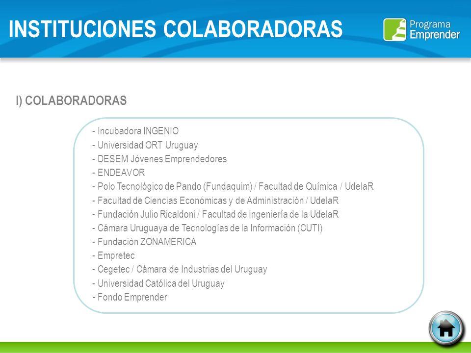 INSTITUCIONES COLABORADORAS I) COLABORADORAS - Incubadora INGENIO - Universidad ORT Uruguay - DESEM Jóvenes Emprendedores - ENDEAVOR - Polo Tecnológic