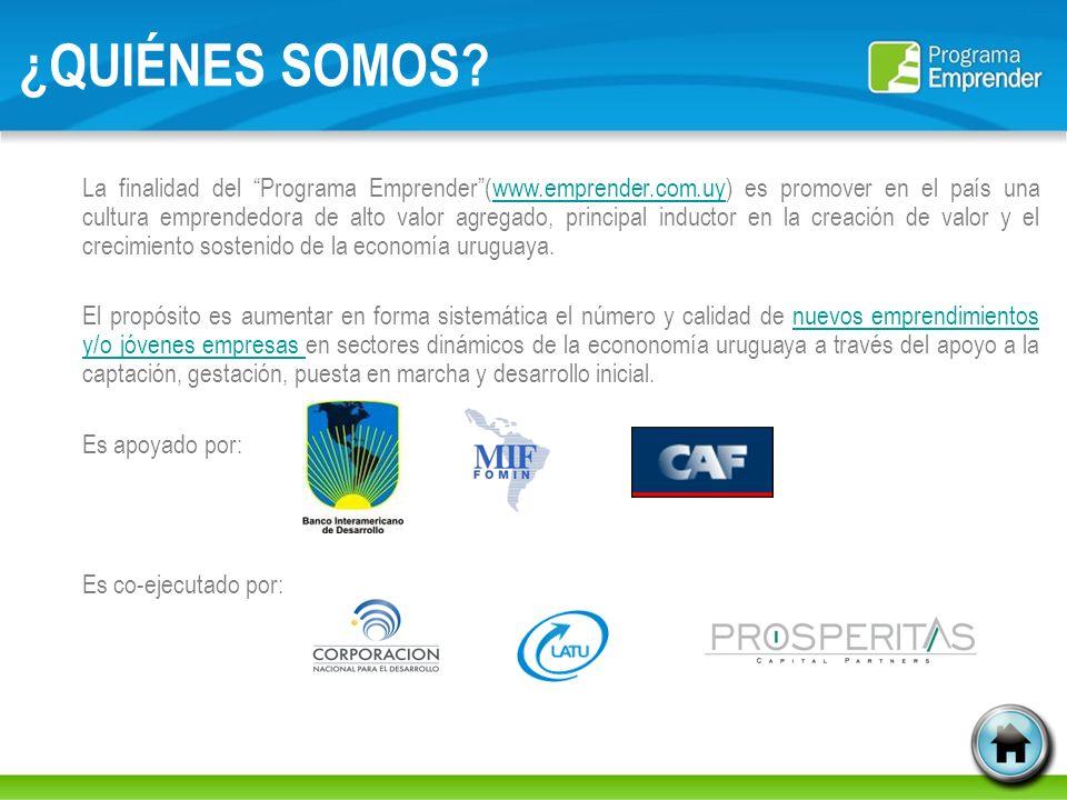 ¿QUIÉNES SOMOS? La finalidad del Programa Emprender(www.emprender.com.uy) es promover en el país una cultura emprendedora de alto valor agregado, prin