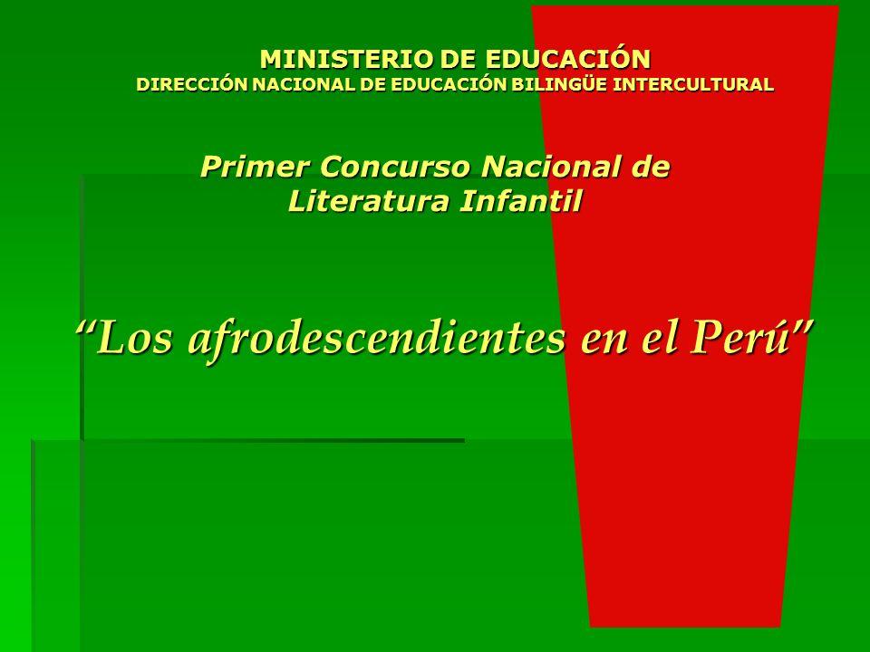 Primer Concurso Nacional de Literatura Infantil Los afrodescendientes en el Perú MINISTERIO DE EDUCACIÓN DIRECCIÓN NACIONAL DE EDUCACIÓN BILINGÜE INTERCULTURAL