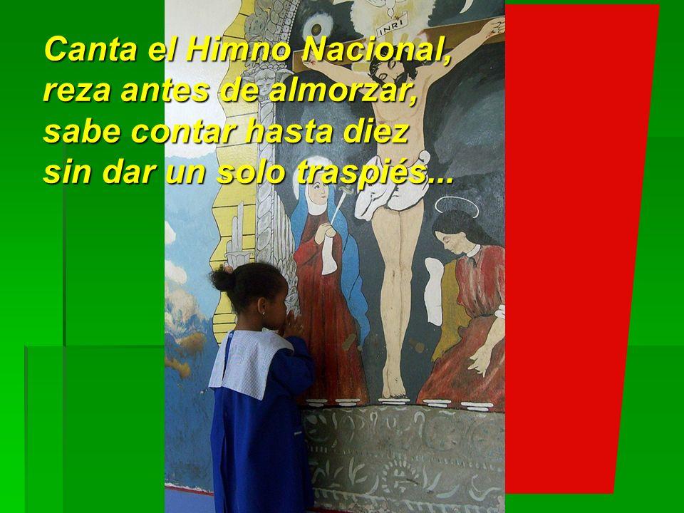 Canta el Himno Nacional, reza antes de almorzar, sabe contar hasta diez sin dar un solo traspiés...
