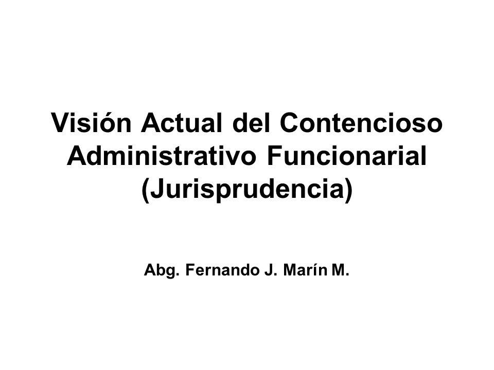 Visión Actual del Contencioso Administrativo Funcionarial (Jurisprudencia) Abg. Fernando J. Marín M.