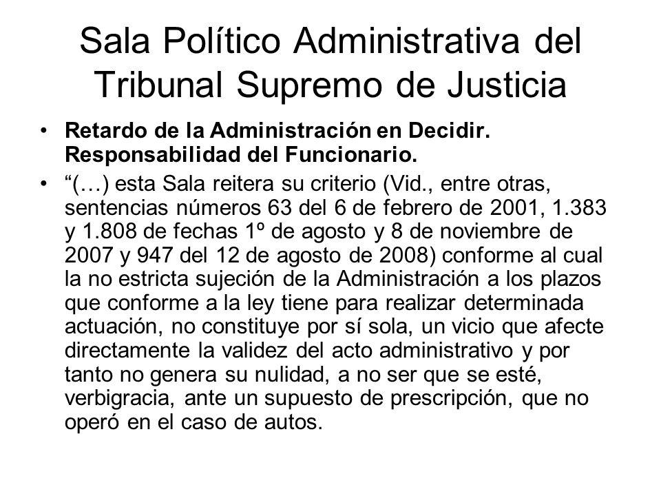 Sala Político Administrativa del Tribunal Supremo de Justicia Retardo de la Administración en Decidir. Responsabilidad del Funcionario. (…) esta Sala