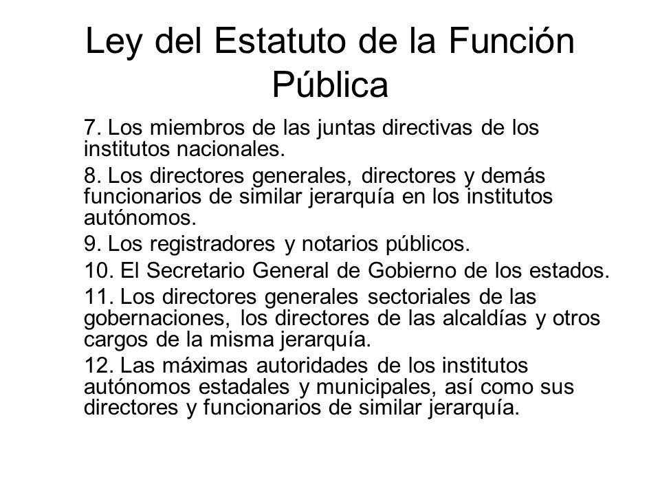 Ley del Estatuto de la Función Pública 7. Los miembros de las juntas directivas de los institutos nacionales. 8. Los directores generales, directores
