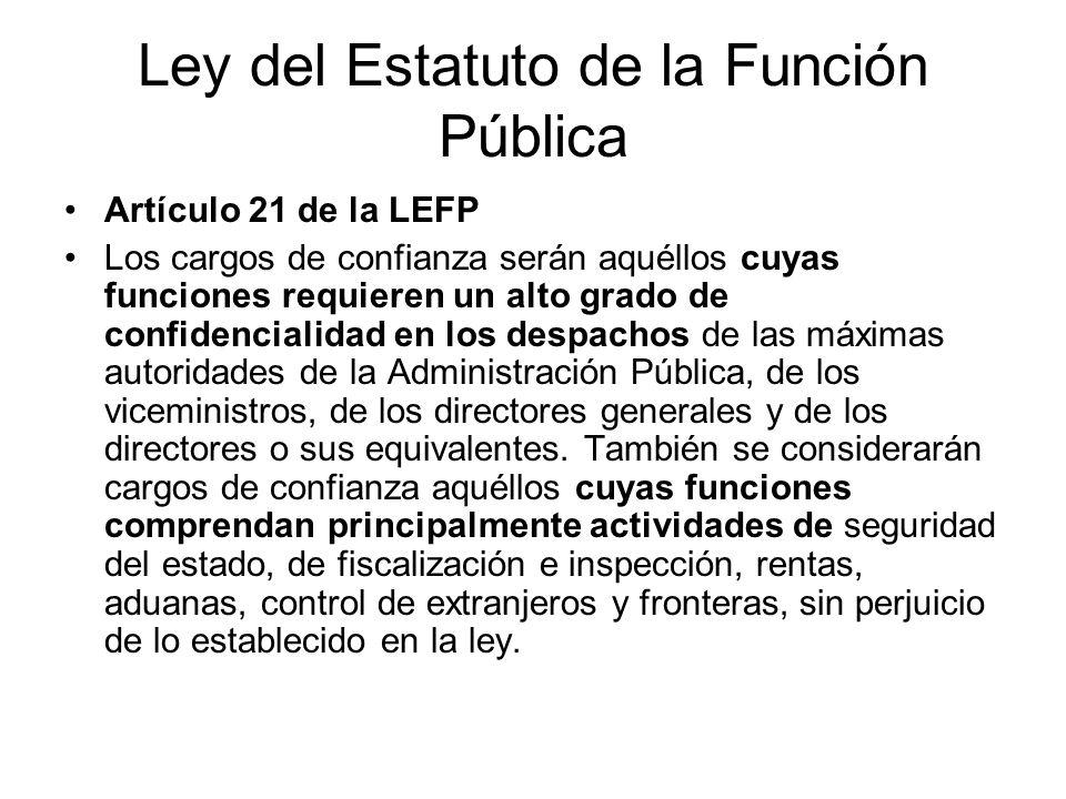 Ley del Estatuto de la Función Pública Artículo 21 de la LEFP Los cargos de confianza serán aquéllos cuyas funciones requieren un alto grado de confid