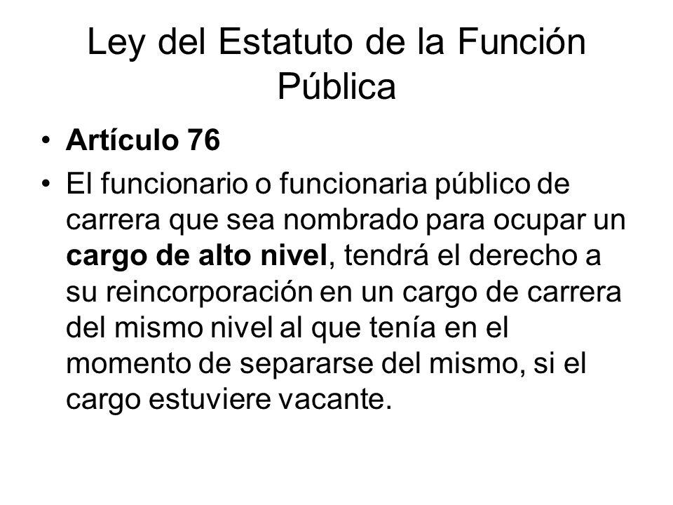 Ley del Estatuto de la Función Pública Artículo 76 El funcionario o funcionaria público de carrera que sea nombrado para ocupar un cargo de alto nivel