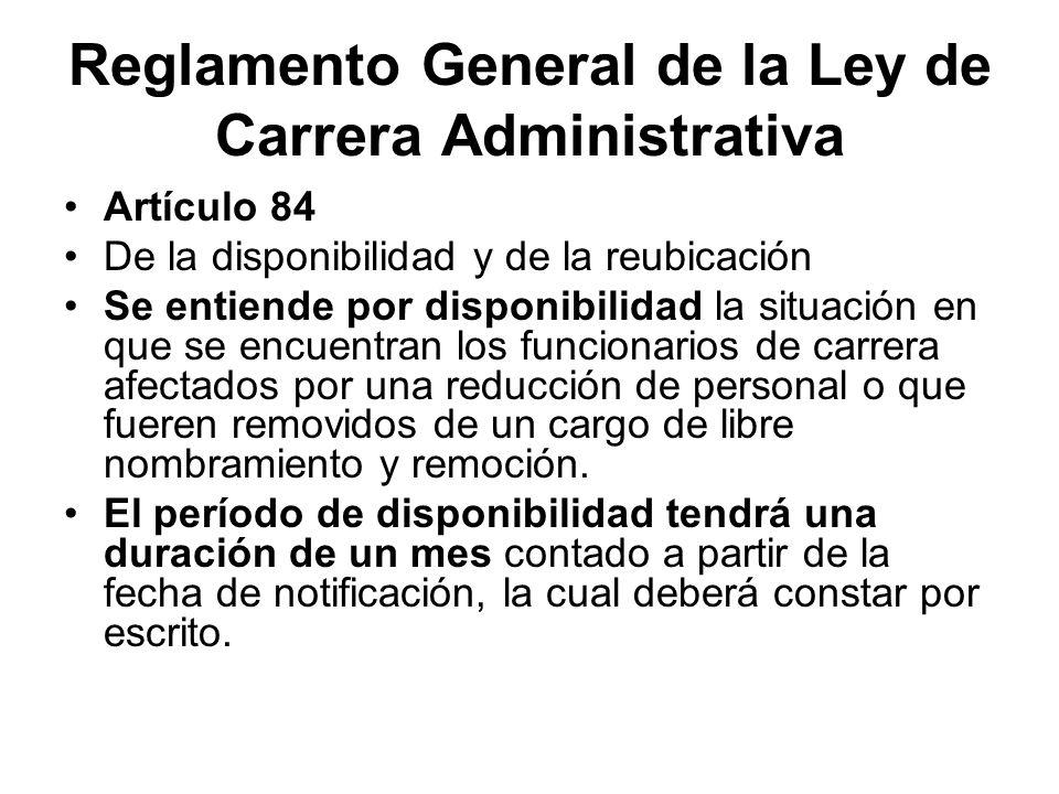 Reglamento General de la Ley de Carrera Administrativa Artículo 84 De la disponibilidad y de la reubicación Se entiende por disponibilidad la situació