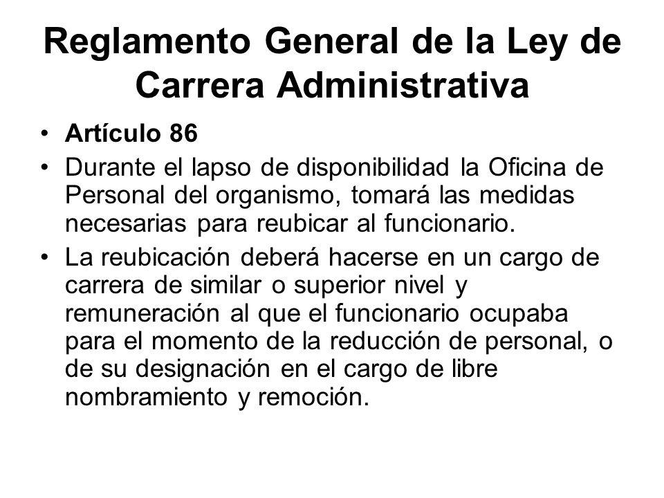 Reglamento General de la Ley de Carrera Administrativa Artículo 86 Durante el lapso de disponibilidad la Oficina de Personal del organismo, tomará las