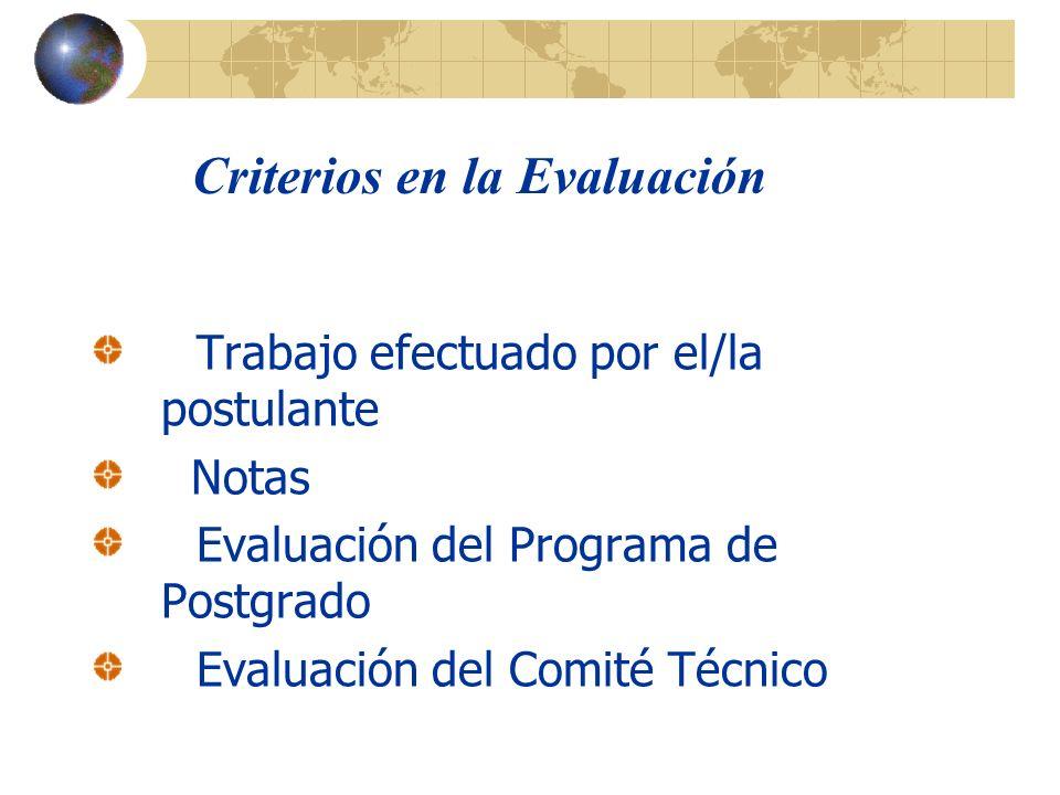 Criterios en la Evaluación Trabajo efectuado por el/la postulante Notas Evaluación del Programa de Postgrado Evaluación del Comité Técnico