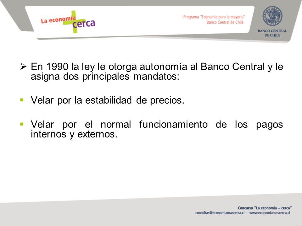 En 1990 la ley le otorga autonomía al Banco Central y le asigna dos principales mandatos: Velar por la estabilidad de precios.