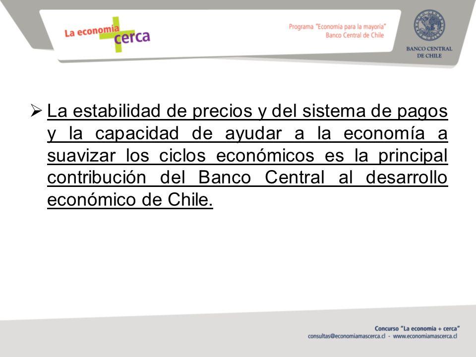 La estabilidad de precios y del sistema de pagos y la capacidad de ayudar a la economía a suavizar los ciclos económicos es la principal contribución del Banco Central al desarrollo económico de Chile.