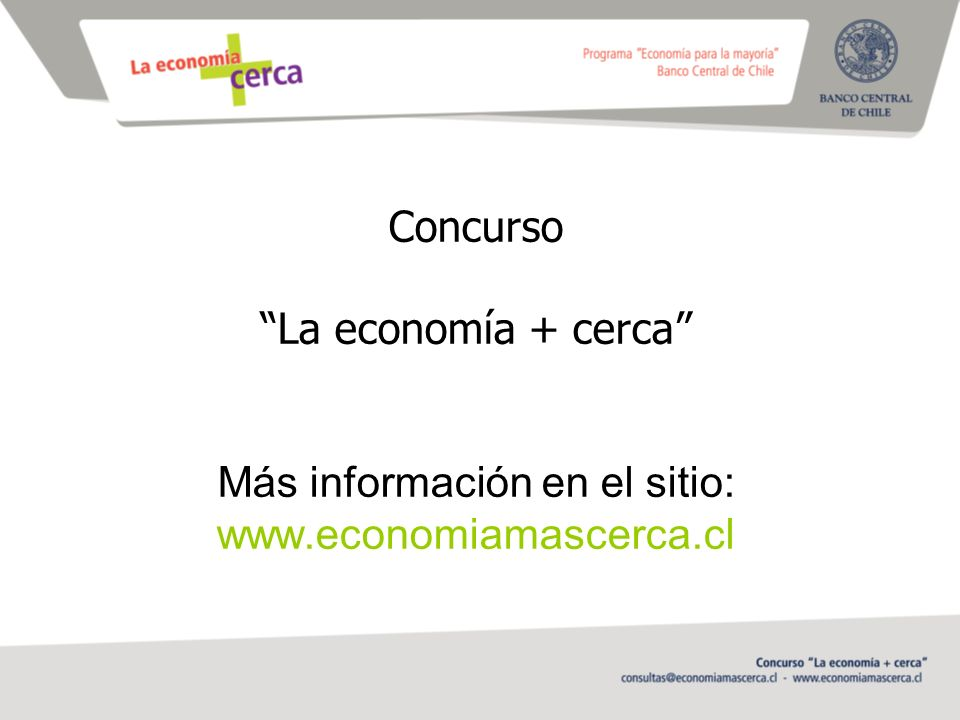 Concurso La economía + cerca Más información en el sitio: www.economiamascerca.cl