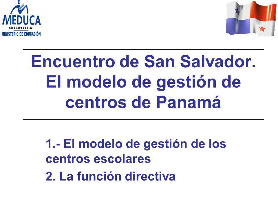 Encuentro de San Salvador. El modelo de gestión de centros de Panamá 1.- El modelo de gestión de los centros escolares 2. La función directiva