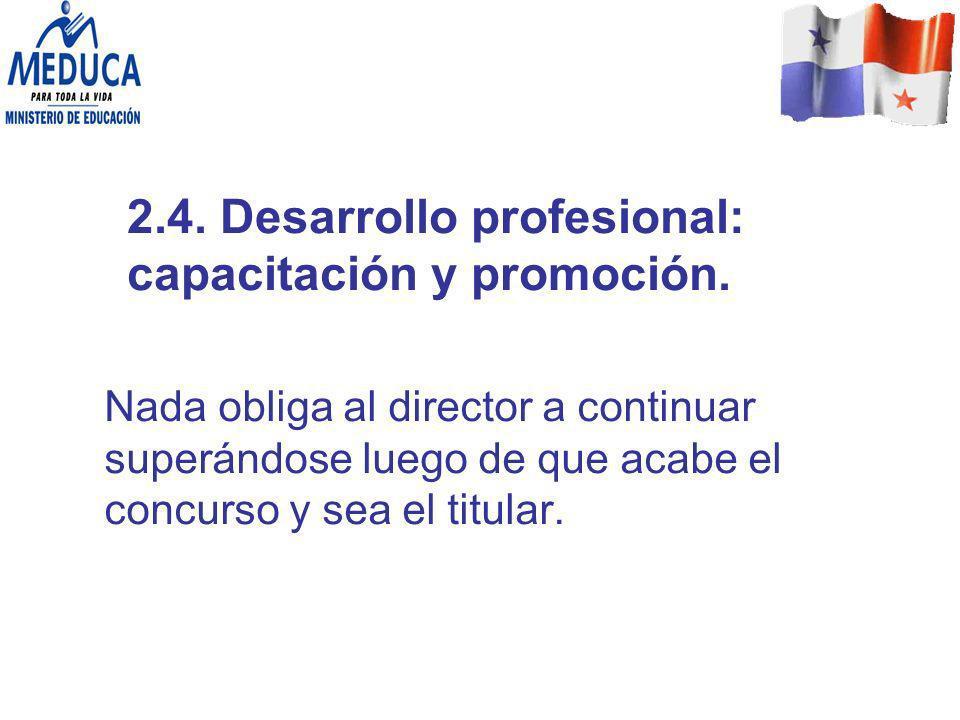 2.4. Desarrollo profesional: capacitación y promoción. Nada obliga al director a continuar superándose luego de que acabe el concurso y sea el titular