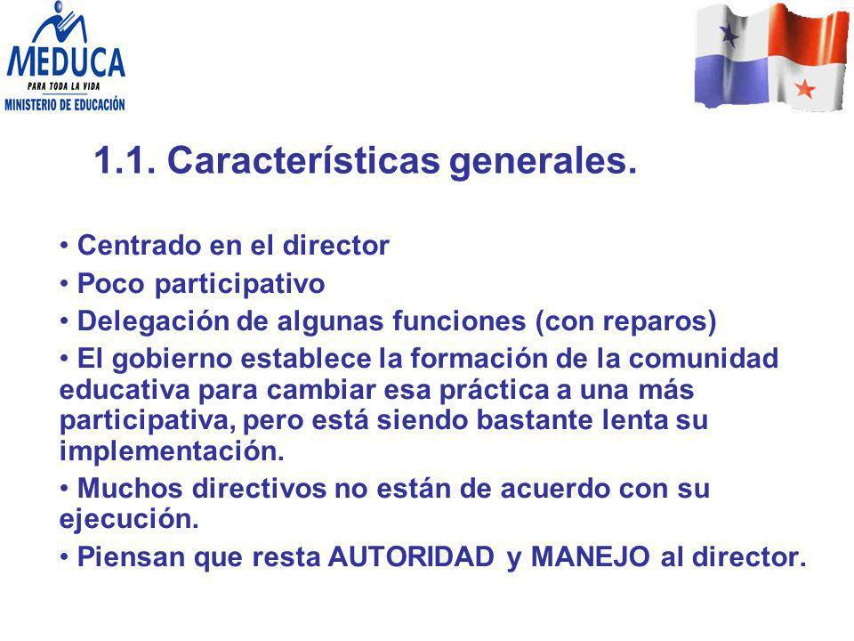 1.1. Características generales. Centrado en el director Poco participativo Delegación de algunas funciones (con reparos) El gobierno establece la form
