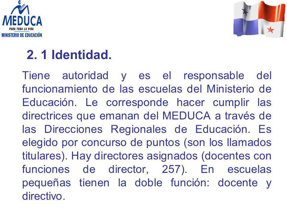 2. 1 Identidad. Tiene autoridad y es el responsable del funcionamiento de las escuelas del Ministerio de Educación. Le corresponde hacer cumplir las d