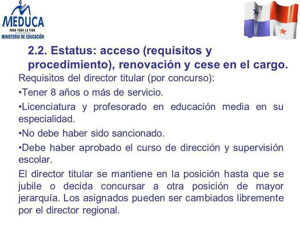 2.2. Estatus: acceso (requisitos y procedimiento), renovación y cese en el cargo. Requisitos del director titular (por concurso): Tener 8 años o más d