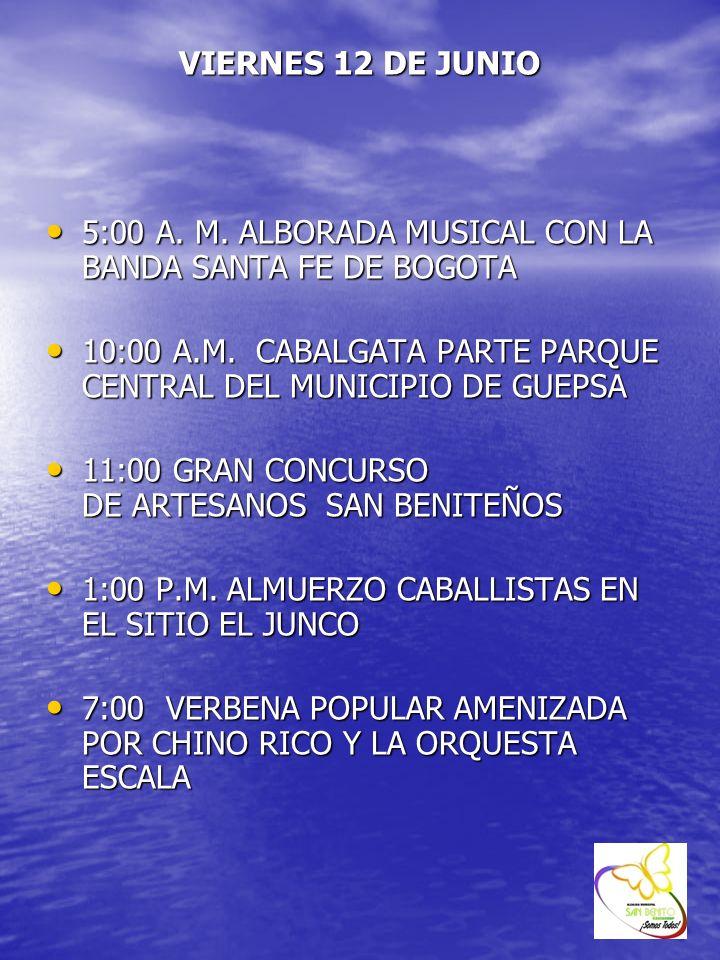 VIERNES 12 DE JUNIO 5:00 A. M. ALBORADA MUSICAL CON LA BANDA SANTA FE DE BOGOTA 5:00 A. M. ALBORADA MUSICAL CON LA BANDA SANTA FE DE BOGOTA 10:00 A.M.