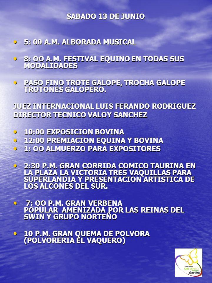 SABADO 13 DE JUNIO 5: 00 A.M. ALBORADA MUSICAL 5: 00 A.M. ALBORADA MUSICAL 8: OO A.M. FESTIVAL EQUINO EN TODAS SUS MODALIDADES 8: OO A.M. FESTIVAL EQU