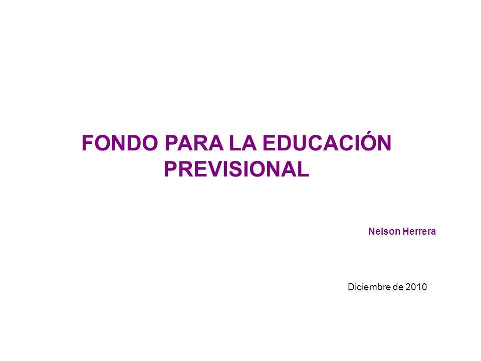 FONDO PARA LA EDUCACIÓN PREVISIONAL Nelson Herrera Diciembre de 2010