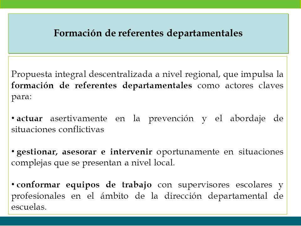 Formación de referentes departamentales Propuesta integral descentralizada a nivel regional, que impulsa la formación de referentes departamentales co