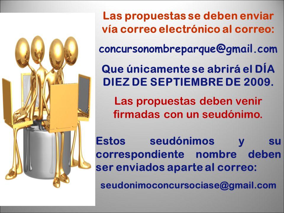 Las propuestas se deben enviar vía correo electrónico al correo: concursonombreparque@gmail.com Que únicamente se abrirá el DÍA DIEZ DE SEPTIEMBRE DE 2009.