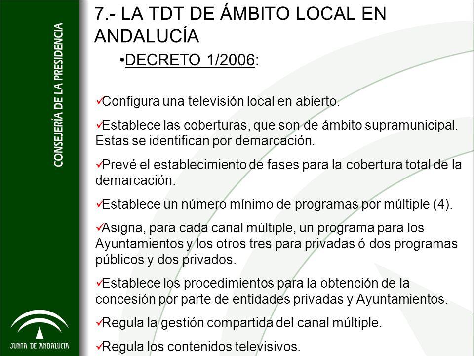 7.- LA TDT DE ÁMBITO LOCAL EN ANDALUCÍA DECRETO 1/2006: Configura una televisión local en abierto. Establece las coberturas, que son de ámbito supramu