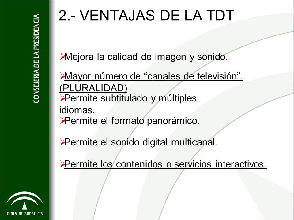 2.- VENTAJAS DE LA TDT Mejora la calidad de imagen y sonido. Mayor número de canales de televisión. (PLURALIDAD) Permite subtitulado y múltiples idiom