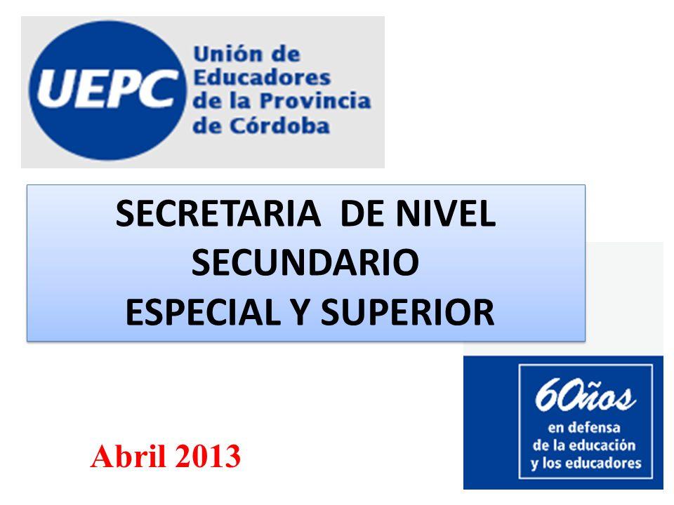 SECRETARIA DE NIVEL SECUNDARIO ESPECIAL Y SUPERIOR SECRETARIA DE NIVEL SECUNDARIO ESPECIAL Y SUPERIOR Abril 2013