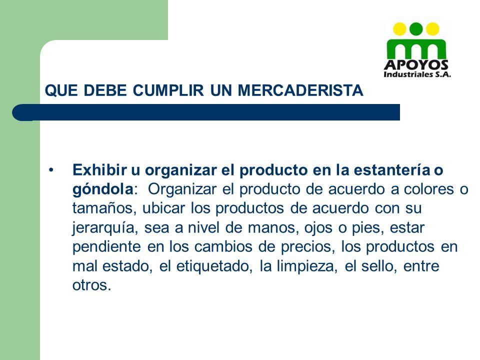 QUE DEBE CUMPLIR UN MERCADERISTA Exhibir u organizar el producto en la estantería o góndola: Organizar el producto de acuerdo a colores o tamaños, ubi