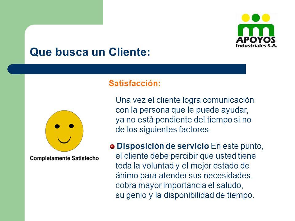 Satisfacción: Una vez el cliente logra comunicación con la persona que le puede ayudar, ya no está pendiente del tiempo si no de los siguientes factor