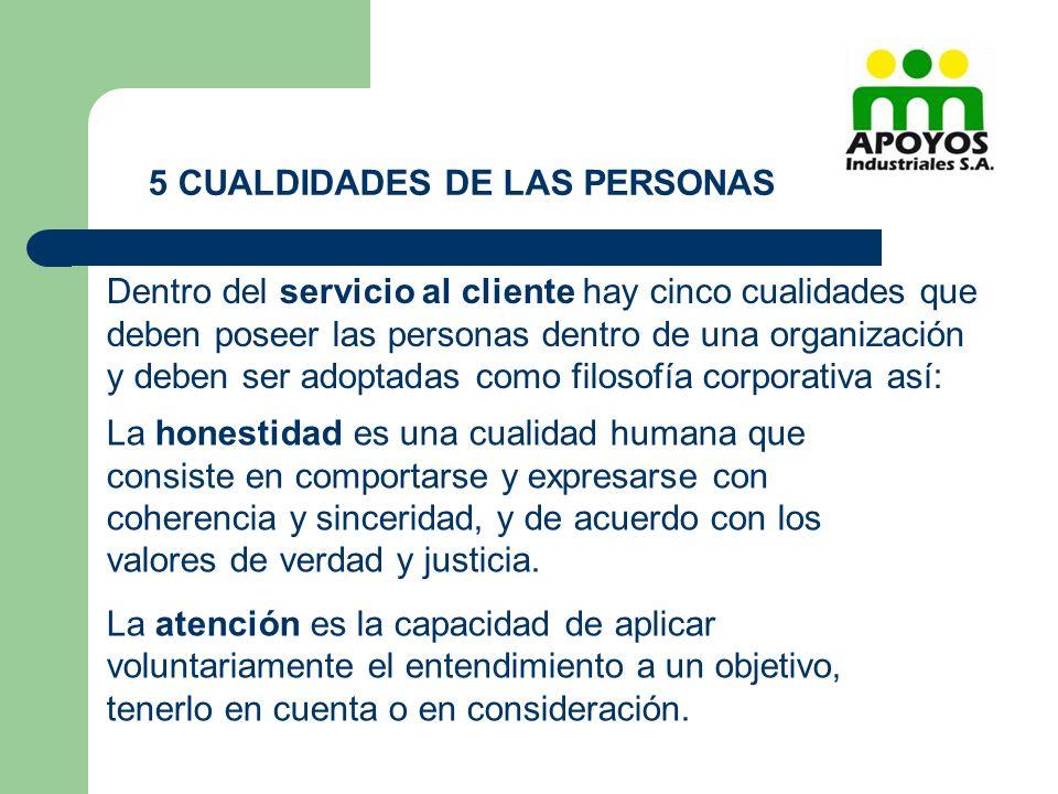 Dentro del servicio al cliente hay cinco cualidades que deben poseer las personas dentro de una organización y deben ser adoptadas como filosofía corp