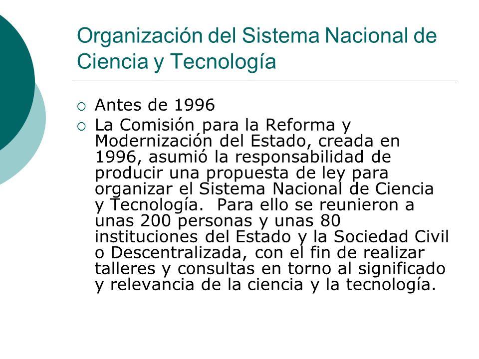 Organización del Sistema Nacional de Ciencia y Tecnología Antes de 1996 La Comisión para la Reforma y Modernización del Estado, creada en 1996, asumió