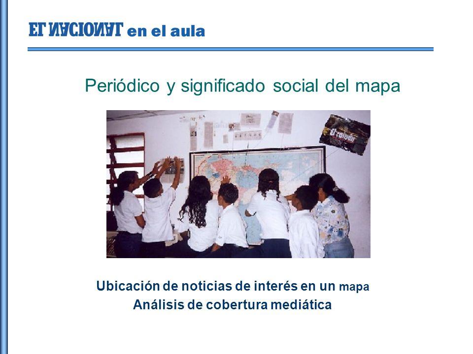 en el aula Periódico y significado social del mapa Ubicación de noticias de interés en un mapa Análisis de cobertura mediática