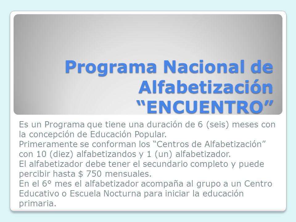 Programa Nacional de Alfabetización ENCUENTRO Es un Programa que tiene una duración de 6 (seis) meses con la concepción de Educación Popular.