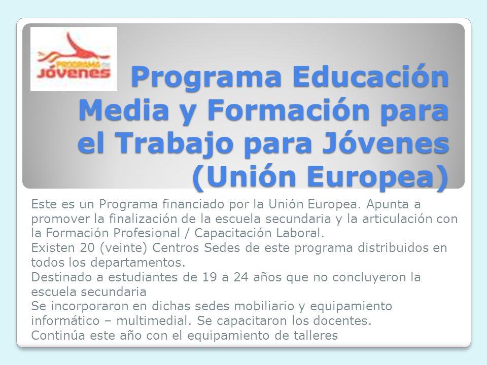 Programa Educación Media y Formación para el Trabajo para Jóvenes (Unión Europea) Este es un Programa financiado por la Unión Europea.