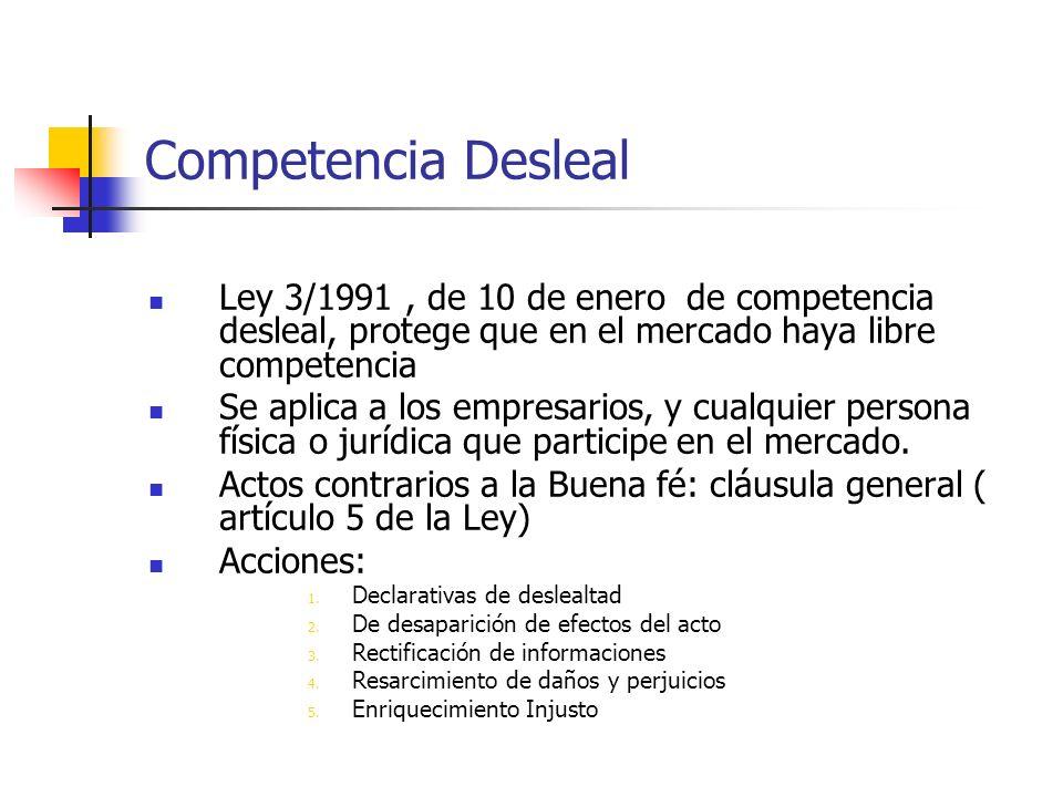 Competencia Desleal Ley 3/1991, de 10 de enero de competencia desleal, protege que en el mercado haya libre competencia Se aplica a los empresarios, y