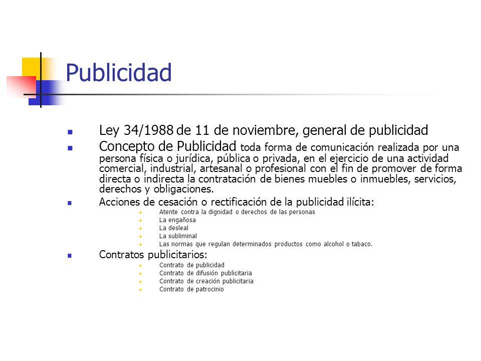 Publicidad Ley 34/1988 de 11 de noviembre, general de publicidad Concepto de Publicidad toda forma de comunicación realizada por una persona física o