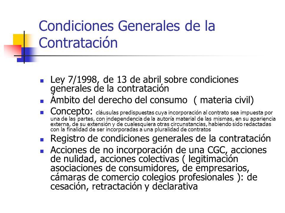 Condiciones Generales de la Contratación Ley 7/1998, de 13 de abril sobre condiciones generales de la contratación Ámbito del derecho del consumo ( ma