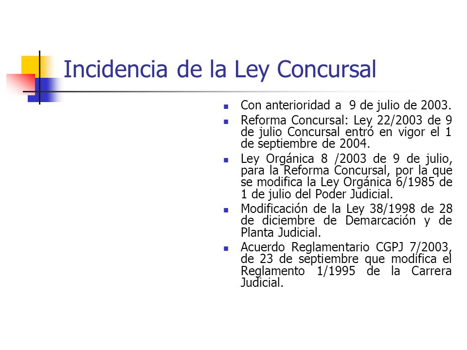 Incidencia de la Ley Concursal Con anterioridad a 9 de julio de 2003. Reforma Concursal: Ley 22/2003 de 9 de julio Concursal entró en vigor el 1 de se