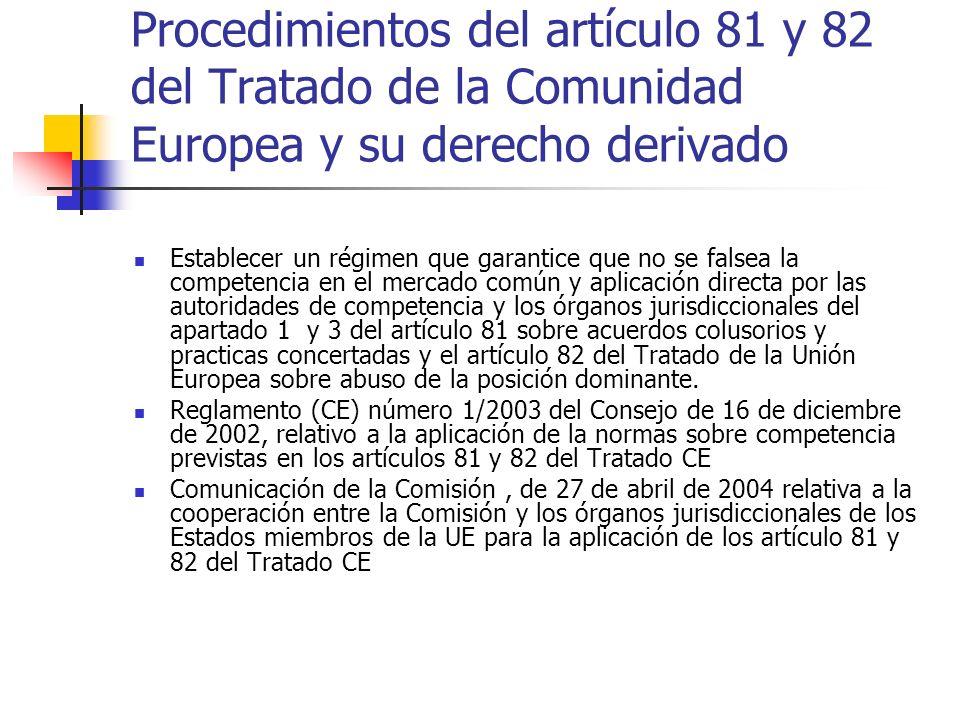 Procedimientos del artículo 81 y 82 del Tratado de la Comunidad Europea y su derecho derivado Establecer un régimen que garantice que no se falsea la