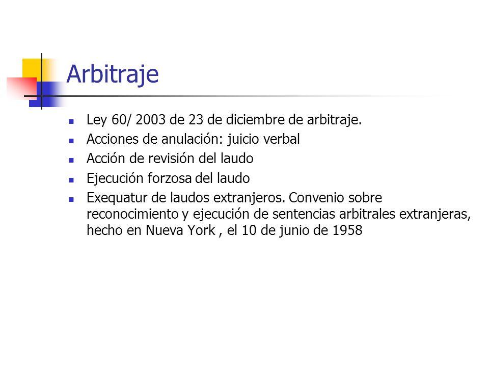 Arbitraje Ley 60/ 2003 de 23 de diciembre de arbitraje. Acciones de anulación: juicio verbal Acción de revisión del laudo Ejecución forzosa del laudo