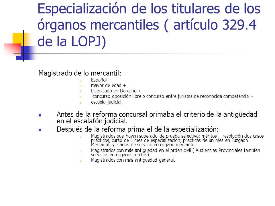 Especialización de los titulares de los órganos mercantiles ( artículo 329.4 de la LOPJ) Magistrado de lo mercantil: 1. Español + 2. mayor de edad + 3