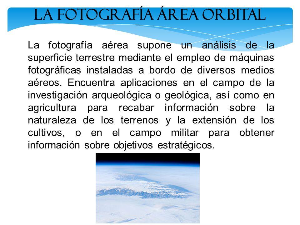 La fotografía aérea supone un análisis de la superficie terrestre mediante el empleo de máquinas fotográficas instaladas a bordo de diversos medios aé