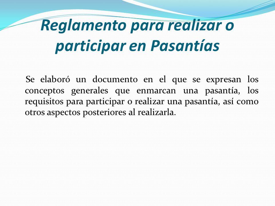 Reglamento para realizar o participar en Pasantías Se elaboró un documento en el que se expresan los conceptos generales que enmarcan una pasantía, lo